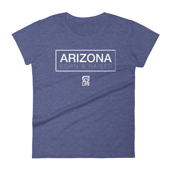 ARIZONA - Born & Raised (Womens)