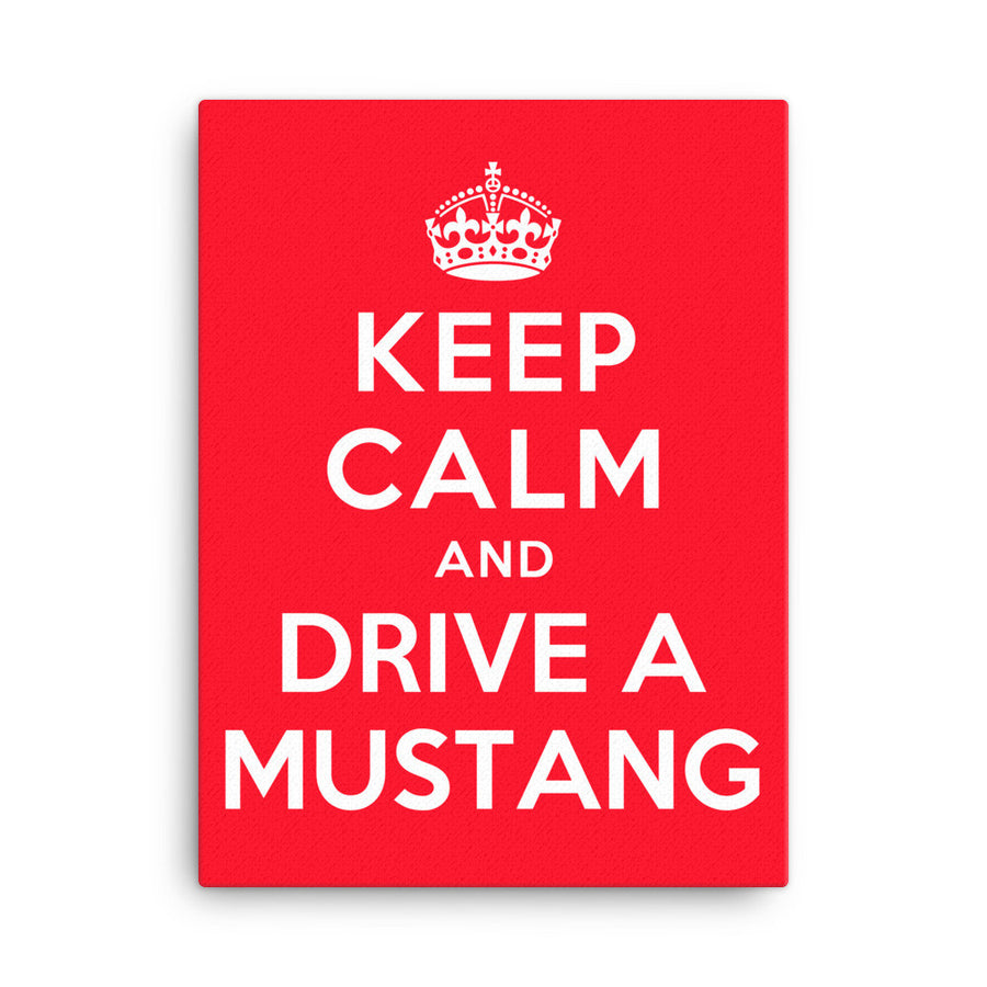 Keep Calm and Drive A Mustang - Modern Rodder - Canvas Print