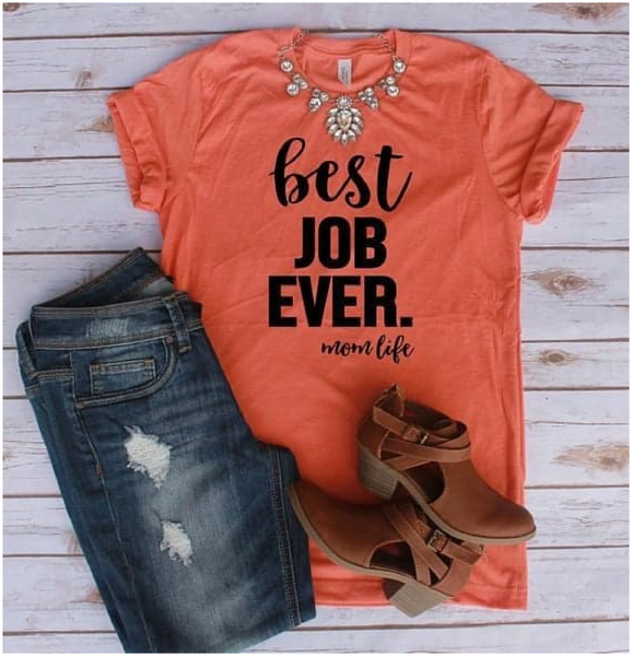 Best Job Ever Momlife / #momlife / Mother's Day shirt / Mom t-shirt