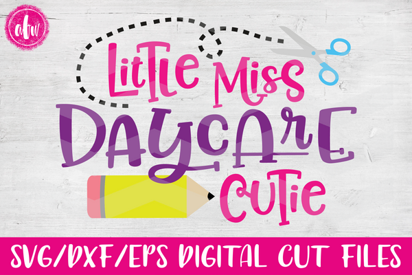 Little Miss Daycare Cutie - SVG, DXF, EPS