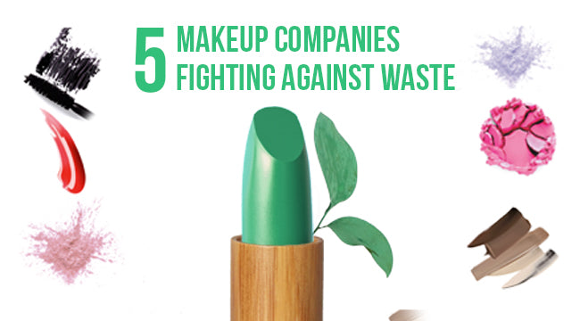 5 Makeup Companies Fighting Against Waste