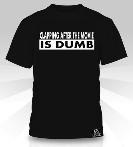 Clapping After The Movie Is Dumb T-Shirt - Naked Aggression
