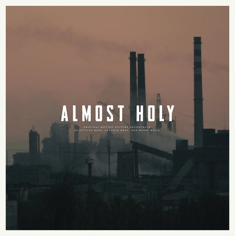 Atticus Rose, Leopold Ross & Bobby Krlic - Almost Holy OST