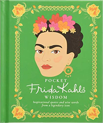 Pocket Frida Kahlo Wisdom: Inspirational Quotes and Wise Words from a Legendary Icon - Sweet Pea and Tulip