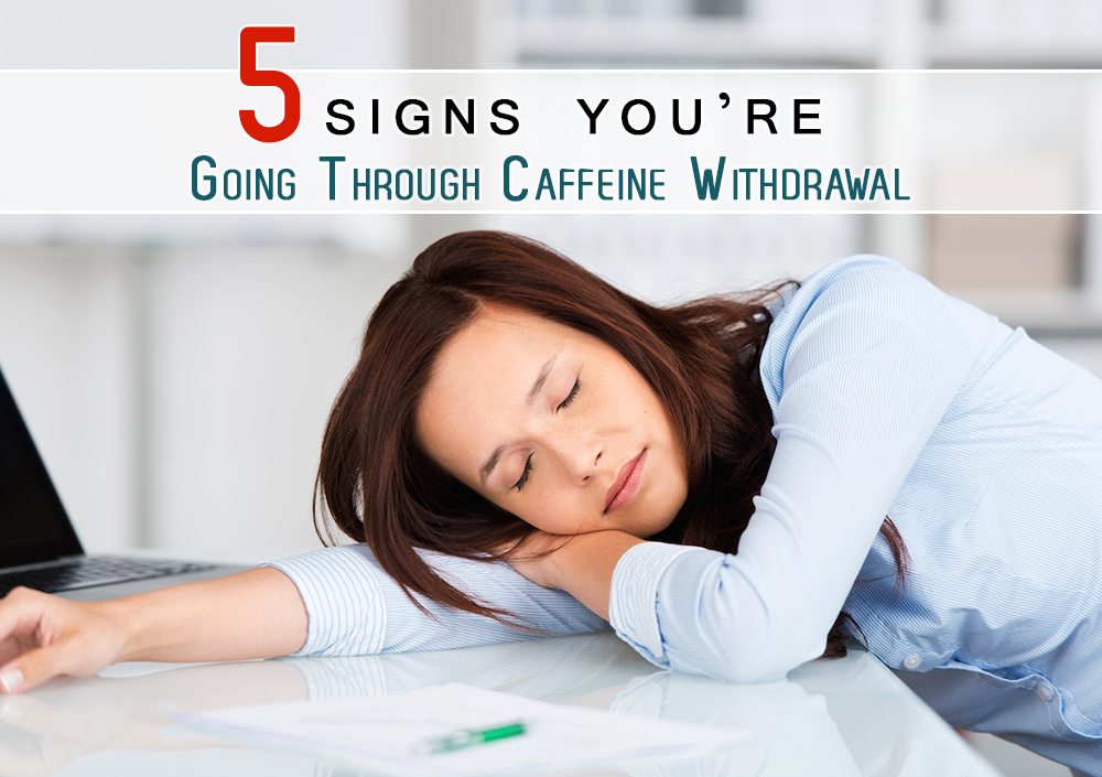 Five Signs You're Going Through Caffeine Withdrawal