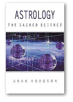 Astrology, The Sacred Science A Spiritual Perspective by Joan Hodgson