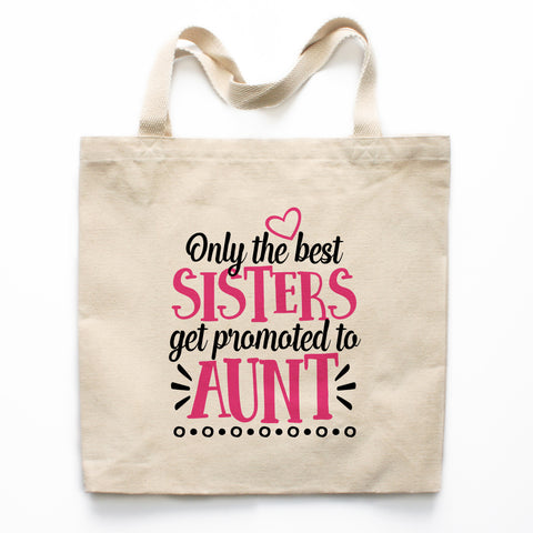 Only the Best Sisters Get Promoted to Aunt Canvas Tote Bag