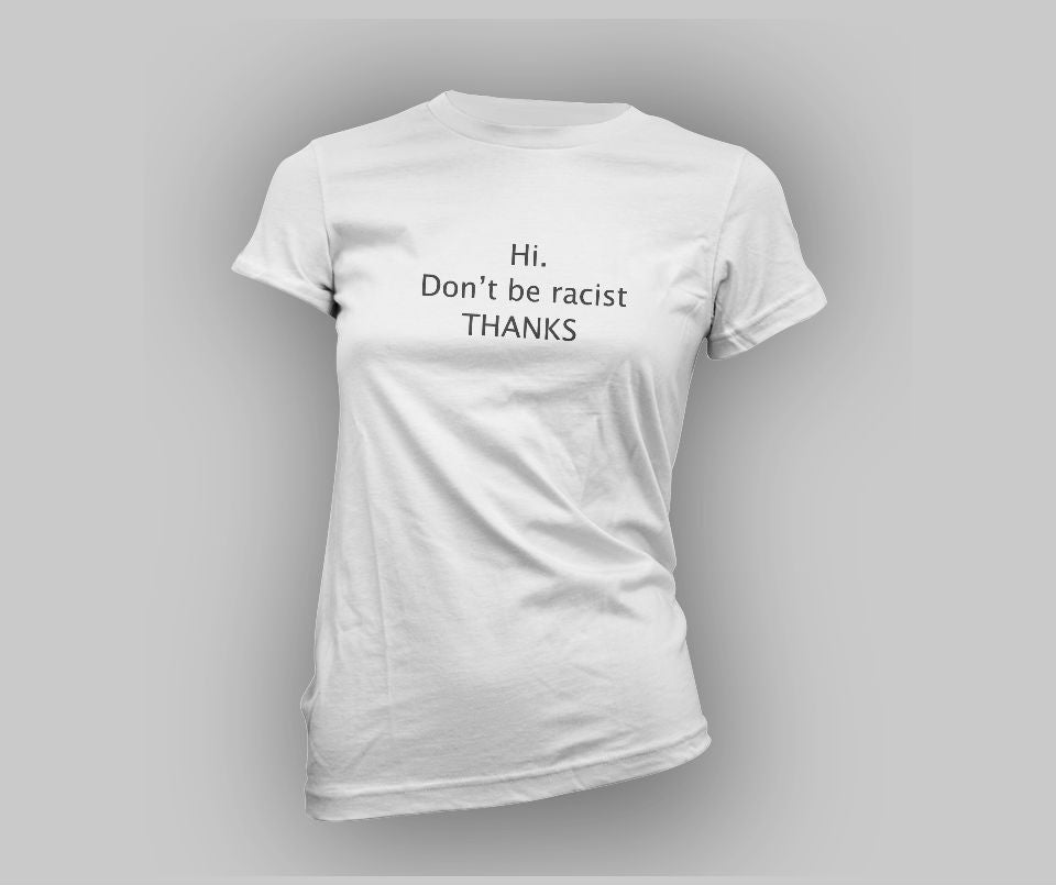 Hi.Don't be racist.Thanks T-shirt - Urbantshirts.co.uk