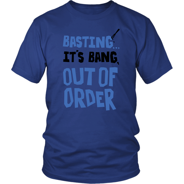 "Quality T Shirt ""Basting It's"" Bang Out Of Order"