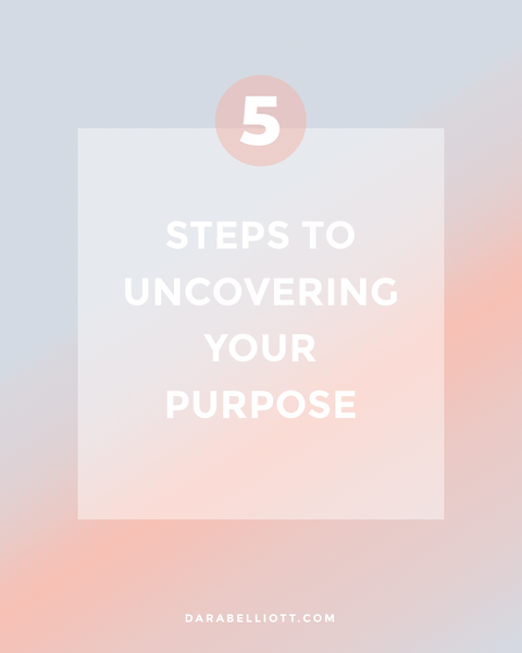 5 Steps to Uncovering Your Purpose | darabelliott.com