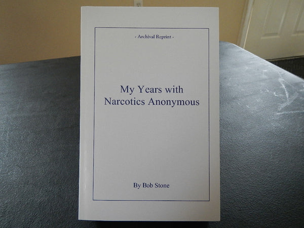 "My Years with Narcotics Anonymous Bob Stone ""Soft Cover"""