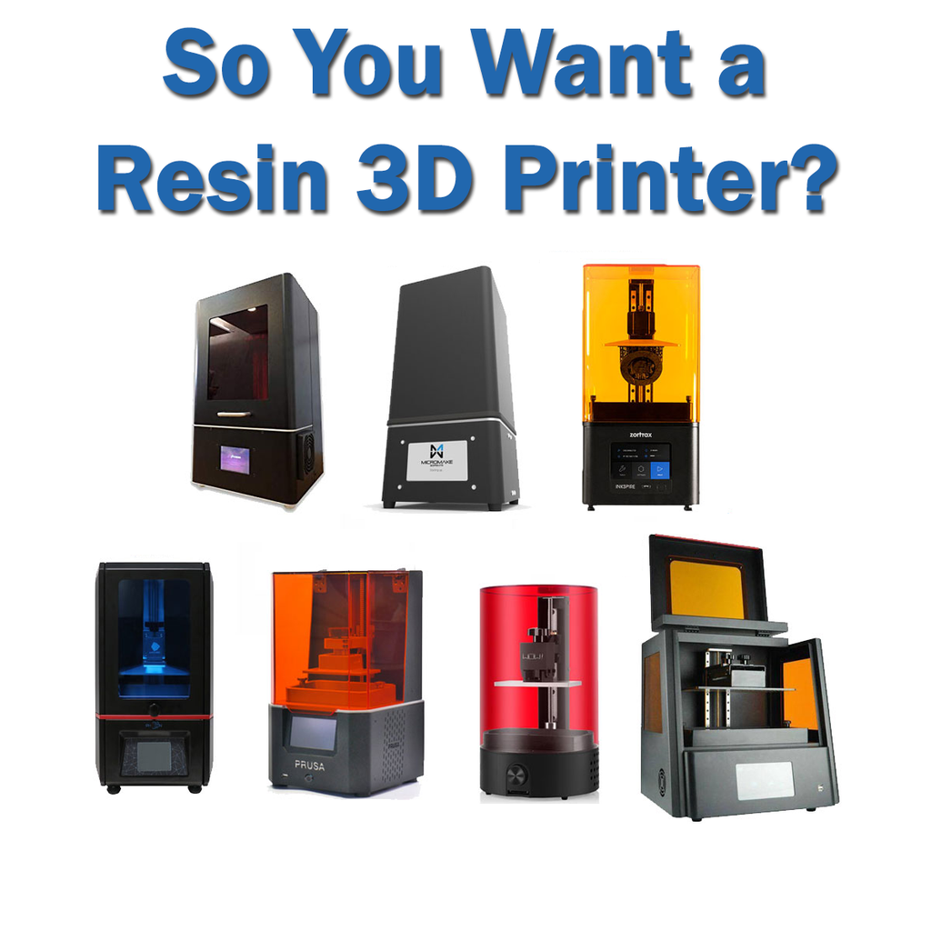 So You Want a Resin 3D Printer?