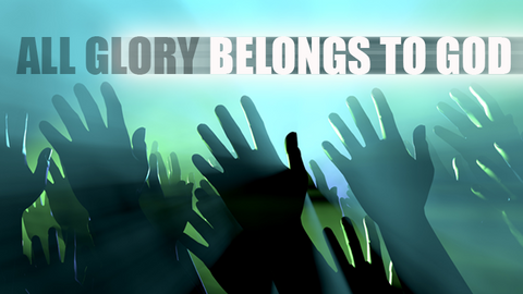 all glory belongs to god
