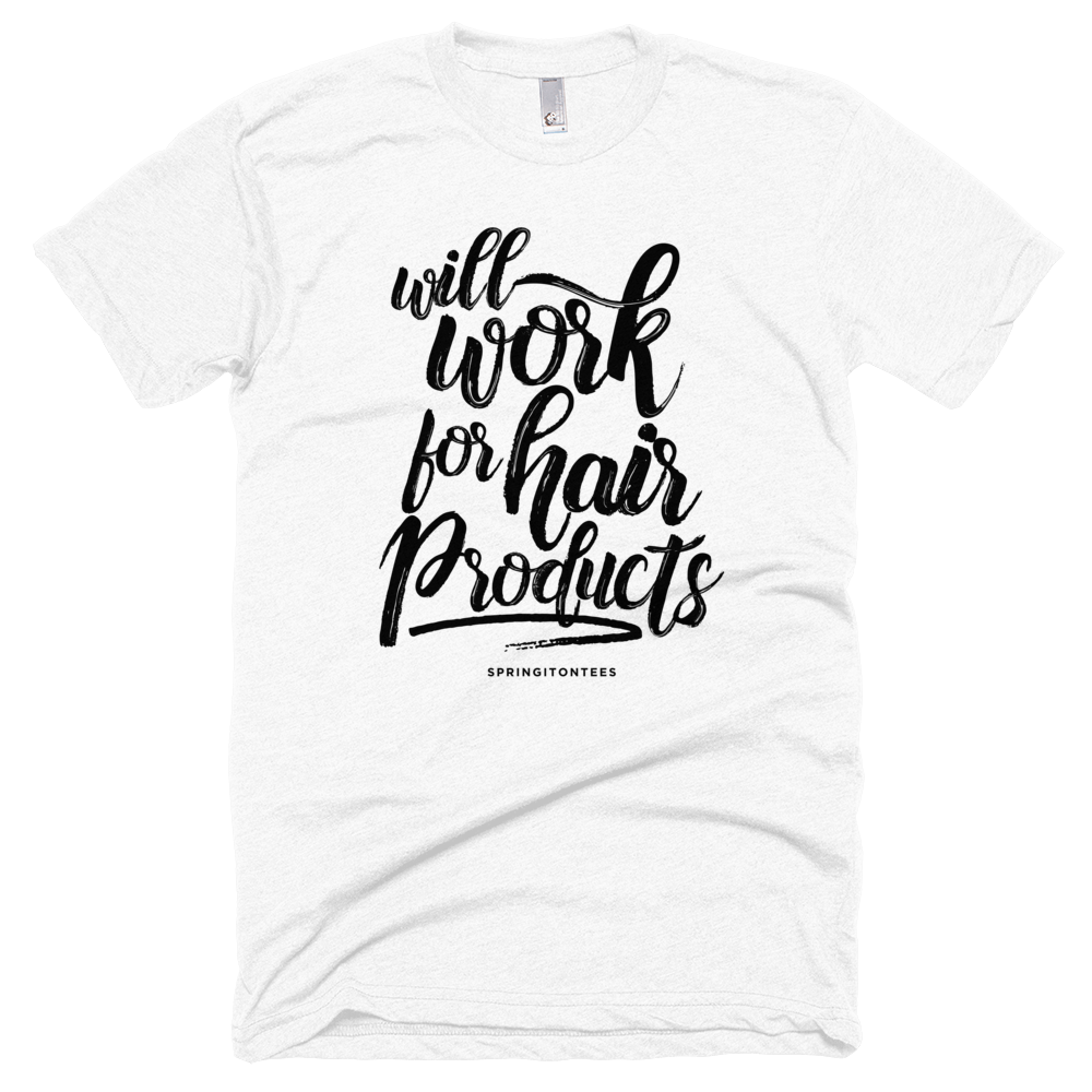 Will Work For Hair Products T-Shirt