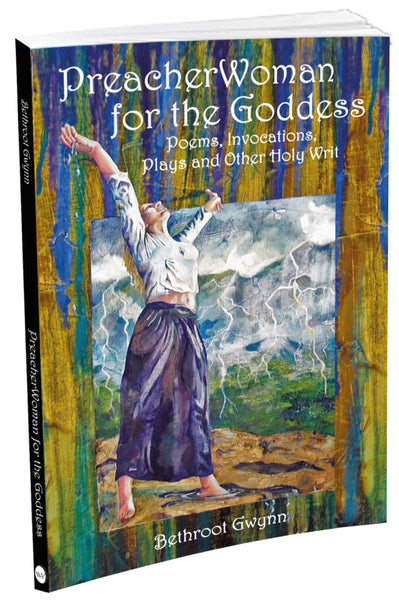 PreacherWoman for the Goddess:  Poems, Invocations, Plays and Other Holy Writ 120 pages with 7 full color art features, 6x9, softbound. ISBN: 978-1-942775-12-6 $16