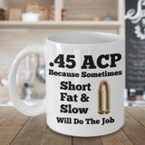 .45 ACP Short Fat & Slow Mug