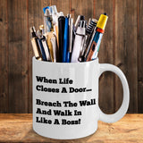 When Life Closes A Door... Breach The Wall And Walk In Like A Boss Mug