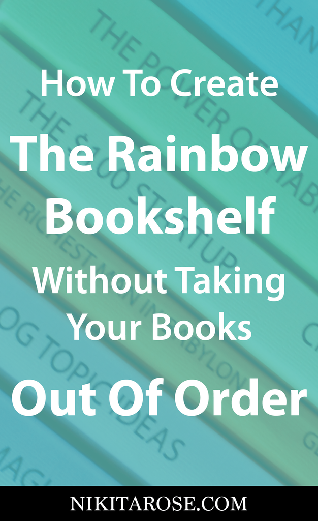 How To Create The Rainbow Bookshelf Without Taking Your Books Out Of Order