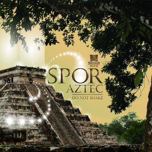 Spor - Aztec/Do Not Shake EP