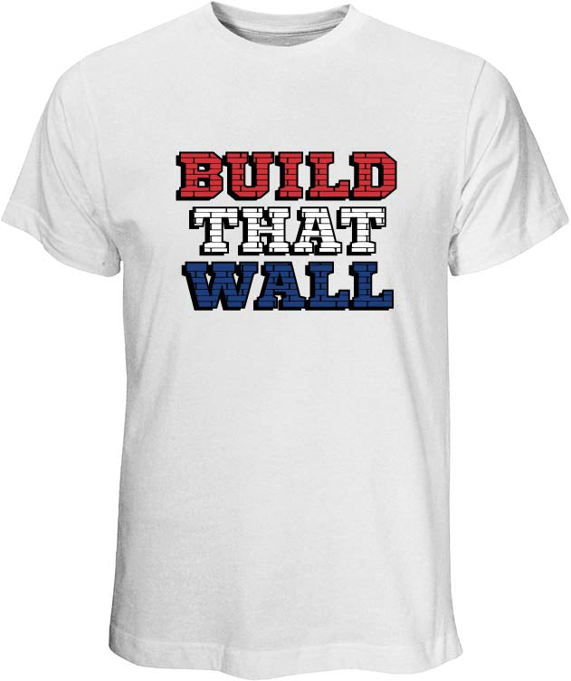 """Build That Wall"" White T Shirt"