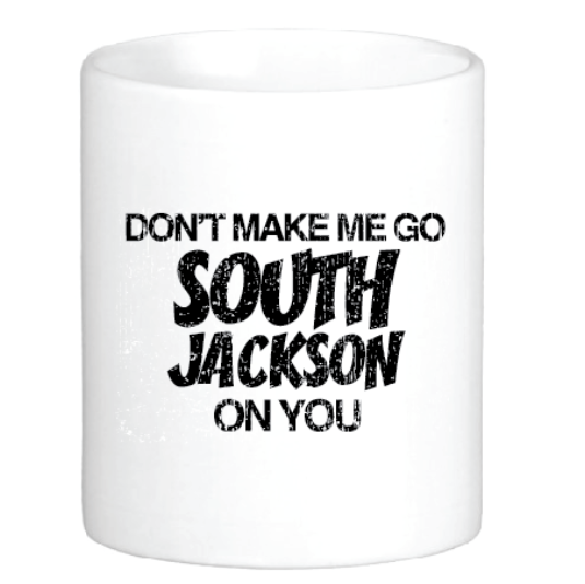 Don't Make Me Go South Jackson on You Mug