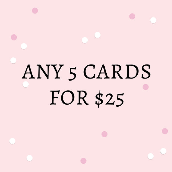 Bundle Buy: 5 Greeting Cards for $25