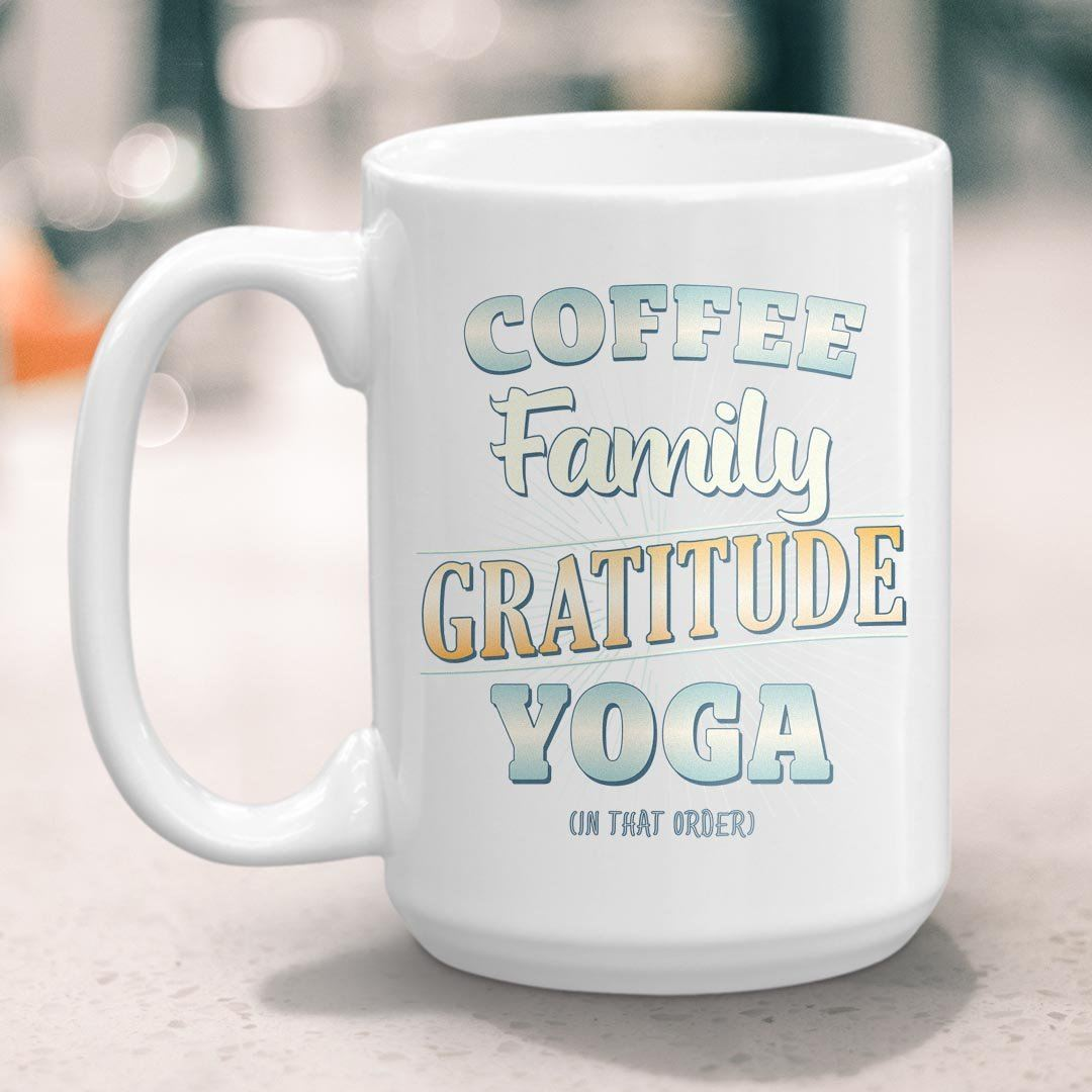 Coffee, Family, Gratitude, Yoga (in that order)  • 15oz Large Coffee Mug
