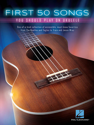 Various - First 50 Songs You Should Play on Ukulele - Ukulele
