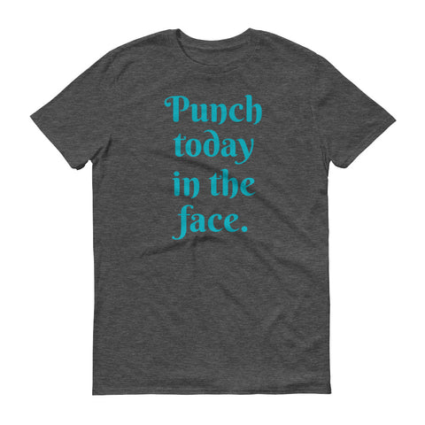 Punch Today in the Face - unisex