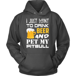 Beer Hoodie | Pitbull Hoodie - I Just Want To Drink Beer And Pet My Pitbull-T-shirt-Spyder Deals