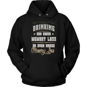 Drinking Hoodie - Drinking Can Cause Memory Loss