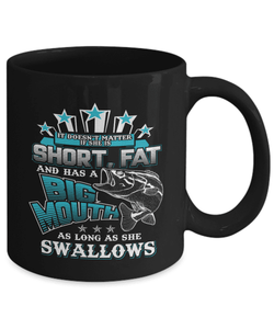 Fishing Mug | Black - It Doesn't Matter If She Is Short Or Fat And Has A Big Mouth