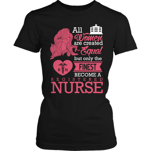 Limited Edition - All Women Are Created Equal But The Finest Become A RN-T-shirt-Spyder Deals