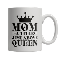 Limited Edition - Mom A Title Just Above Queen-Drinkwear-Spyder Deals
