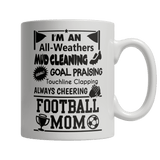 Limited Edition Mug - I'm An All Weathers Mud Cleaning Goal Praising Touchline Clapping Always Cheering Football Mom-Drinkwear-Spyder Deals