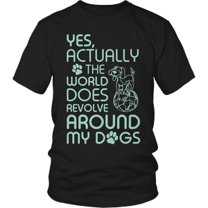 Limited Edition - Yes Actually The World Does Revolve Around My Dogs-T-shirt-Spyder Deals