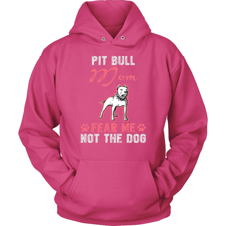 Pitbull Hoodie - Pit Bull Mom Fear Me Not The Dog-T-shirt-Spyder Deals