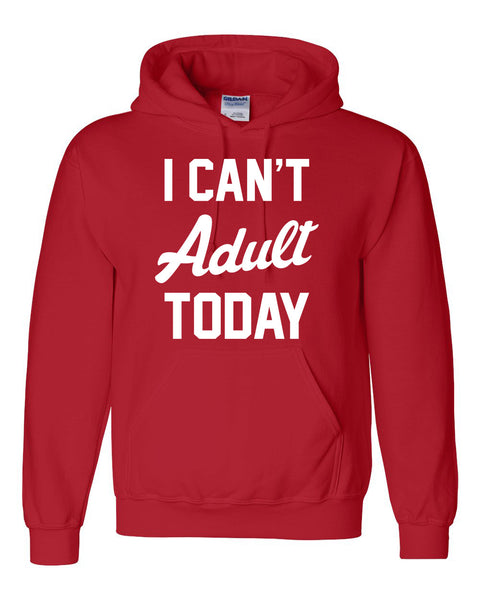 I can't adult today Hoodie
