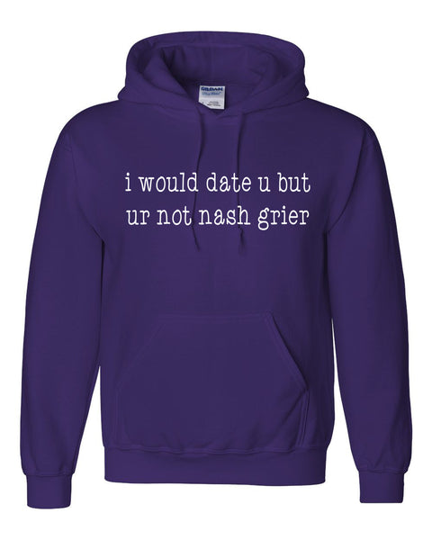 I would date u but ur not nash grier Hoodie