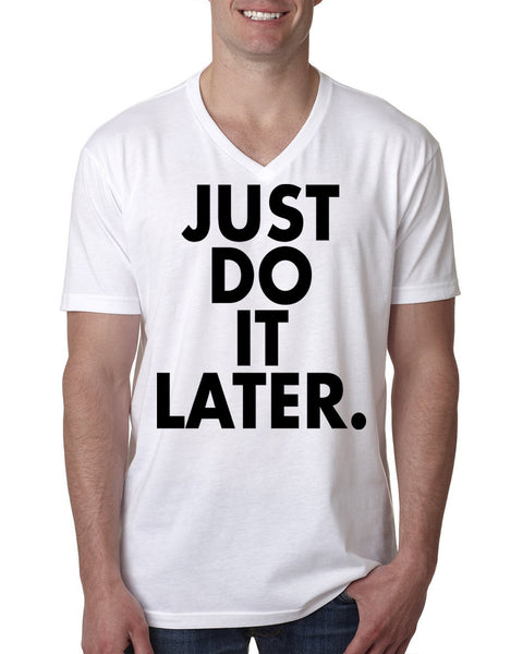 Just do it later  V Neck T Shirt