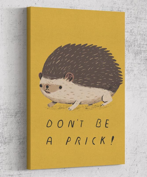 Don't Be A Prick Canvas by Louis Roskosch - Pixel Empire