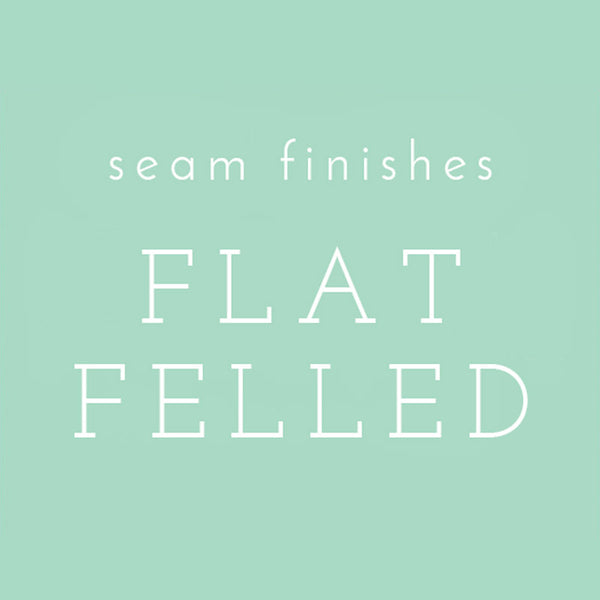 Seam Finishes: Flat Felled Seams