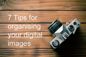 Seven Tips for Organising your Digital Images