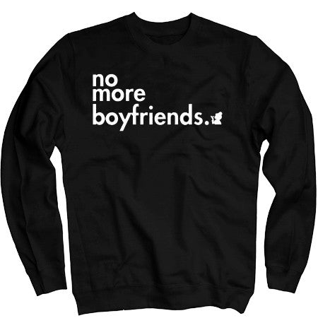 """No More Boyfriends"" Sweatshirt"