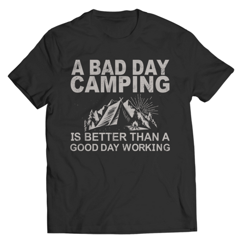 """A Bad Day Camping Is Better Than A Good Day Working"" Unisex Black T Shirt"