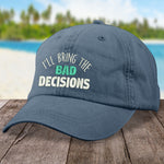 I'll Bring The Bad Decisions Hat