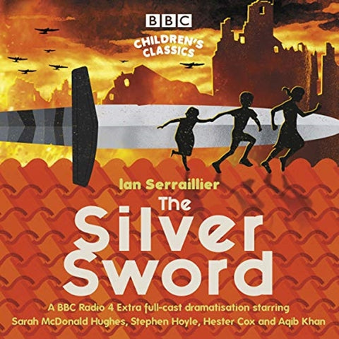 The Silver Sword : A BBC Radio full-cast dramatisation by Ian Serraillier