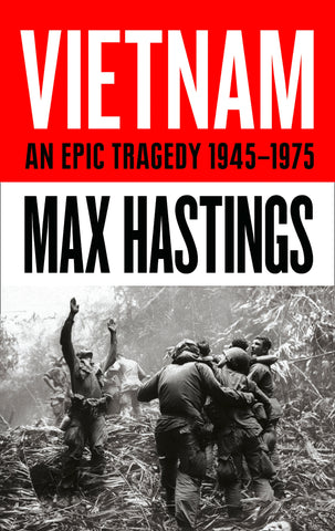 Vietnam: An Epic Tragedy by Max Hastings