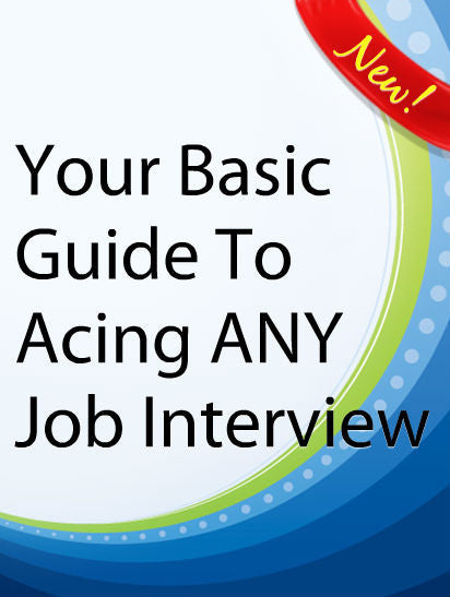 Your Basic Guide To Acing ANY Job Interview  PLR Ebook