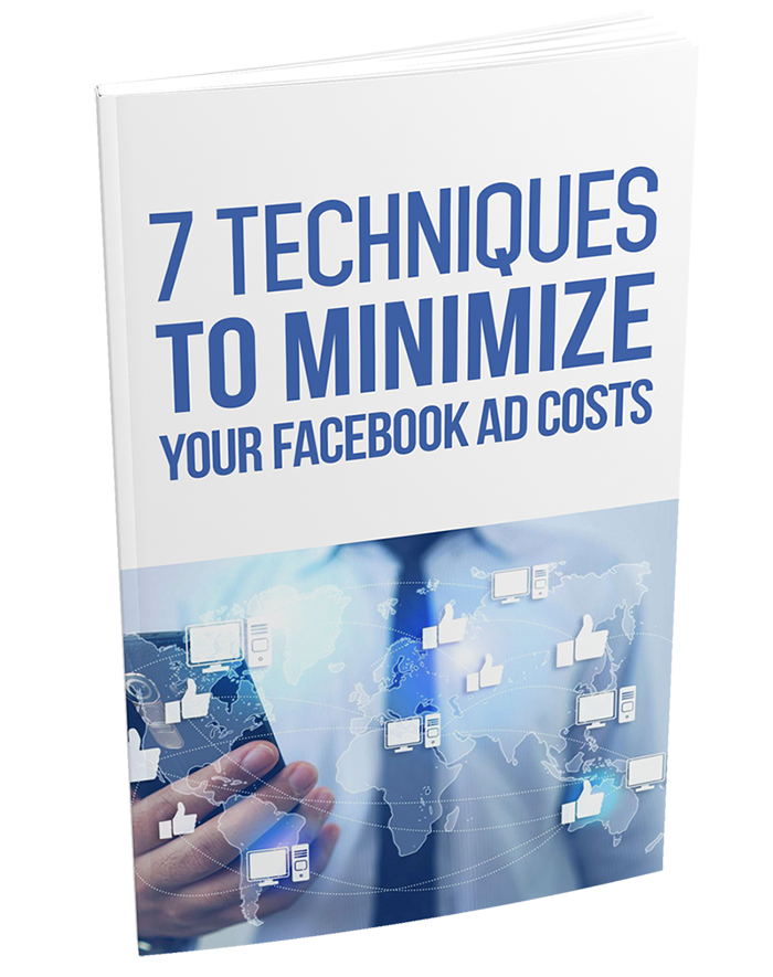 7 Techniques To Minimize Your Facebook Ad Costs (eBook)
